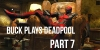 Buck Plays Deadpool – Part 7